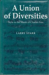 A union of diversities : style in the music of Charles Ives