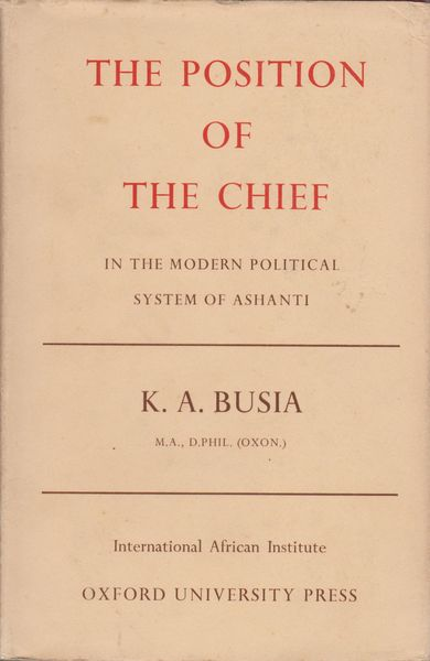The position of the chief in the modern political system of Ashanti : a study of the influence of contemporary social changes on Ashanti political institutions
