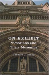 On exhibit : victorians and their museums