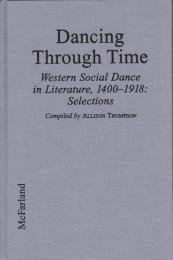 Dancing through time : Western social dance in literature, 1400-1918 : selections