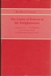The limits of reform in the Enlightenment : attitudes toward the education of the lower classes in eighteenth-century France