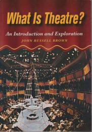 What is theatre? : an introduction and exploration