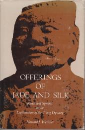 Offerings of jade and silk : ritual and symbol in the legitimation of the T'ang Dynasty