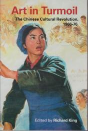 Art in turmoil : the Chinese Cultural Revolution 1966-76