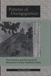 Patterns of disengagement : the practice and portrayal of reclusion in early medieval China