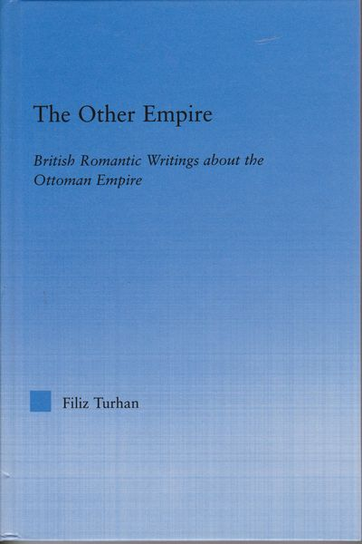The other empire : British romantic writings about the Ottoman Empire