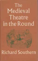 The medieval theatre in the round : a study of the staging of The castle of perseverance and related matters