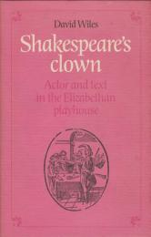 Shakespeare's clown : actor and text in the Elizabethan playhouse