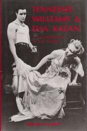 Tennessee Williams and Elia Kazan : a collaboration in the theatre