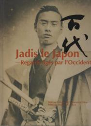 Jadis le Japon : Regards figes par l'Occident