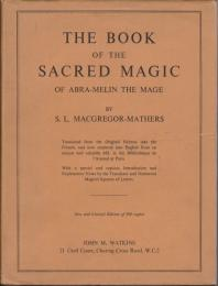 The book of the sacred magic of Abra-Melin the mage as delivered by Abraham the Jew unto his son Lamach, AD 1458