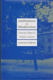 Institutions of modernism : literary elites and public culture