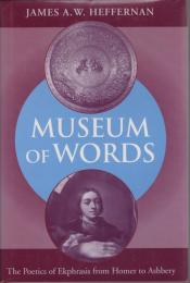 Museum of words : the poetics of ekphrasis from Homer to Ashbery