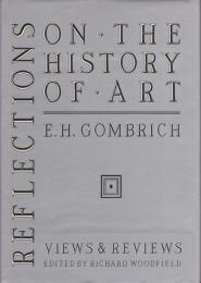 Reflections on the history of art : views and reviews