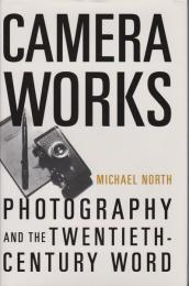 Camera works : photography and the twentieth-century word