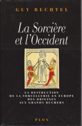 La sorcière et l'occident : la destruction de la sorcellerie en Europe des origines aux grands bûchers