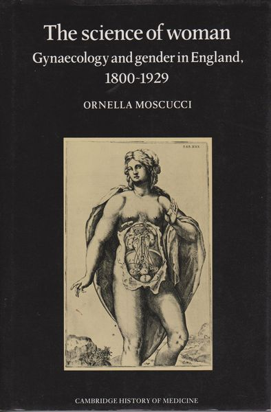 The science of woman : gynaecology and gender in England, 1800-1929.  (Cambridge history of medicine)