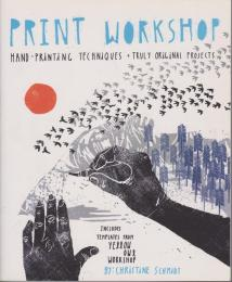 Print Workshop : Hand-printing Techniques and Truly Original Projects