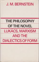 The philosophy of the novel : Lukács, Marxism and the dialectics of form