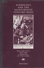 Astrology and the seventeenth-century mind : William Lilly and the language of the stars