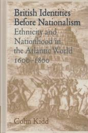British identities before nationalism : ethnicity and nationhood in the Atlantic world, 1600-1800
