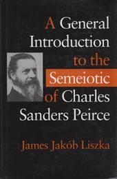 A general introduction to the semeiotic of Charles Sanders Peirce