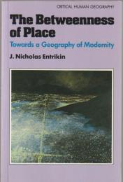 The betweenness of place : towards a geography of modernity