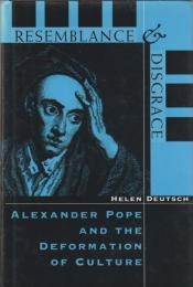 Resemblance and disgrace : Alexander Pope and the deformation of culture