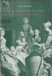 The politics of motherhood : British writing and culture, 1680-1760