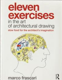 Eleven exercises in the art of architectural drawing : slow food for the architect's imagination