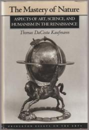 The mastery of nature : aspects of art, science, and humanism in the Renaissance