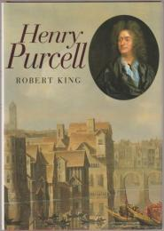 Henry Purcell : a greater musical genius England never had : with 103 illustrations, 13 in colour