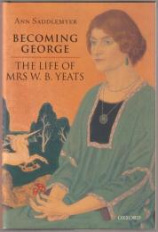 Becoming George : the life of Mrs W.B. Yeats