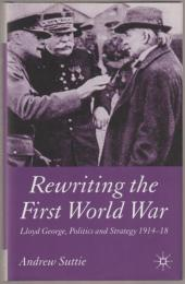 Rewriting the First World War : Lloyd George, politics and strategy, 1914-1918