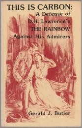This is carbon : a defense of D.H. Lawrence's The rainbow against his admirers