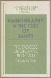 Hagiography and the cult of saints : the diocese of Orléans, 800-1200