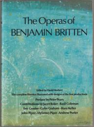 The operas of Benjamin Britten : the complete librettos illustrated with designs of the first productions