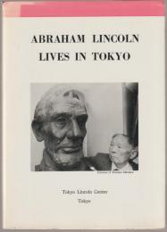 Abraham Lincoln lives in Tokyo : catalogue of books, pamphlets, clippings, postage stamps, coins, phonograph records, etc. on Abraham Lincoln