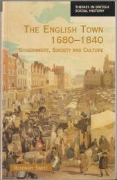 The English town, 1680-1840 : government, society and culture