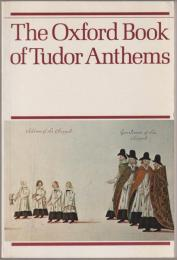 The Oxford book of Tudor anthems : 34 anthems for mixed voices
