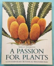 A PASSION FOR PLANTS  CONTEMPORARY BOTANICAL MASTERWORKS
