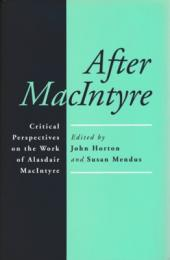 After MacIntyre : Critical Perspectives on the Work of Alasdair MacIntyre