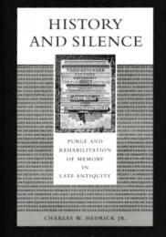 History and Silence: Purge and Rehabilitation of Memory in Late Antiquity