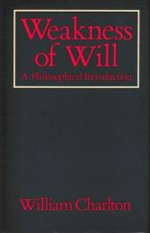 Weakness of Will : A Philosophical Introduction