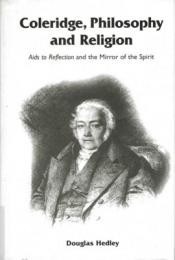 Coleridge, Philosophy and Religion : Aids to Reflection and the Mirror of the Spirit