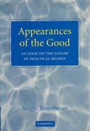Appearances of the Good : An Essay on the Nature of Practical Reason