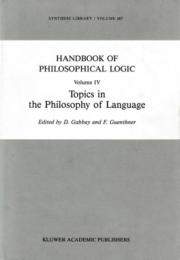 Handbook of Philosophical Logic Vol.IV : Topics in the Philosophy of Language
