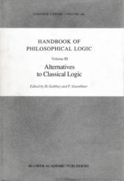 Handbook of Philosophical Logic Vol.III : Alternatives to Classical Logic