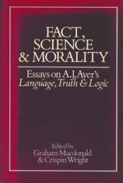 Fact,Science and Morality : Essays on A.J.Ayer's Language,Truth & Logic