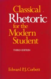 Classical Rhetoric for the Modern Student 3rd ed.